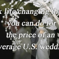 6 Life Changing Things You Can do for the Price of an Average U.S. Wedding